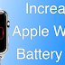 5 Ways To Increase Battery Life on Apple Watch