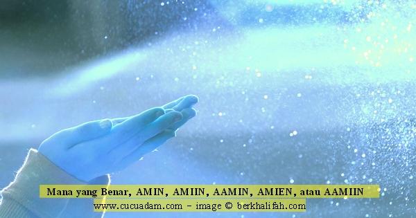 Mana yang Benar, AMIN, AMIIN, AAMIN, AMIEN, atau AAMIIN