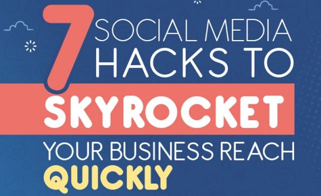 Social Media Hacks to Skyrocket Your Business Reach Quickly