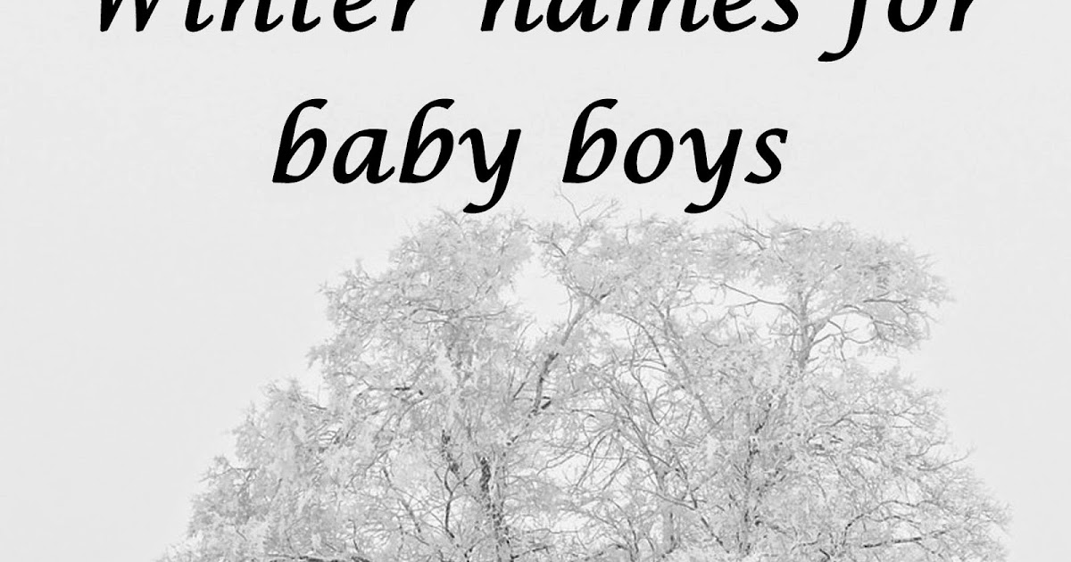 the art of naming winter names for boys. Black Bedroom Furniture Sets. Home Design Ideas