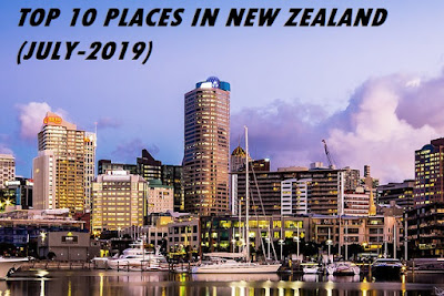 TOP 10 PLACES IN NEW ZEALAND-JULY-2019- COMPRESSION AND REVIEW