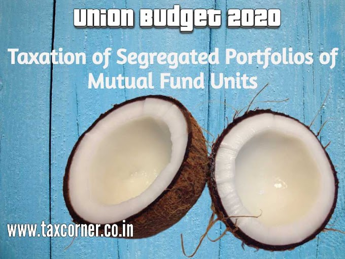 Taxation of Segregated Portfolios of Mutual Fund Units-Budget 2020