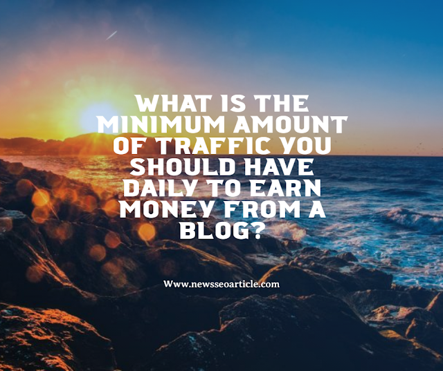 What is the minimum amount of traffic you should have daily to earn money from a blog?