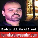 https://humaliwalaazadar.blogspot.com/2019/09/bakhtiar-mukhtiar-ali-sheedi-nohay-2020.html