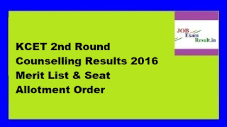 KCET 2nd Round Counselling Results 2016 Merit List & Seat Allotment Order