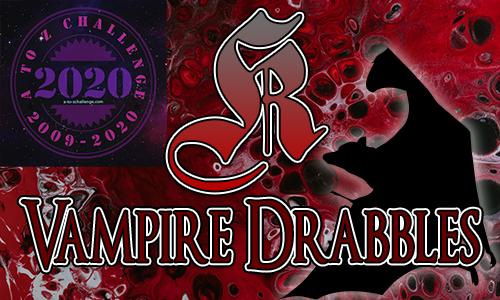 Tasha's Thinkings - Vampire Drabbles - AtoZChallenge 2020 - K