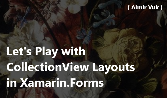 Let's Play with CollectionView Layouts in Xamarin Forms