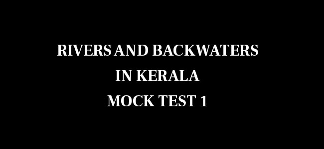 Rivers and Backwaters in Kerala MCQ 1
