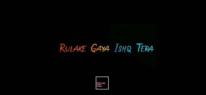 Rula Ke Gaya Ishq Tera Whatsapp Status | New Latest Whatsapp Status 2019
