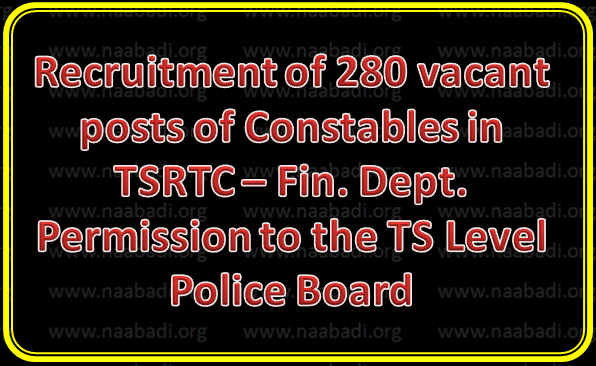Recruitment of 280 vacant posts of Constables in TSRTC - Permission to the TS Level Police Board