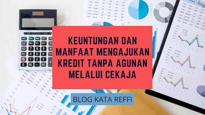 Keuntungan dan Manfaat Mengajukan Kredit Tanpa Agunan Melalui CekAja