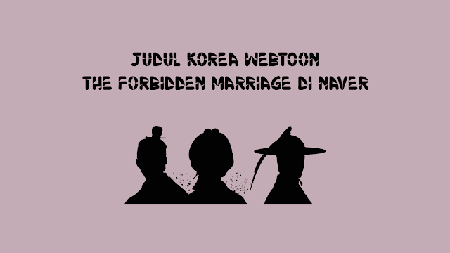 Judul Korea Webtoon The Forbidden Marriage di Naver
