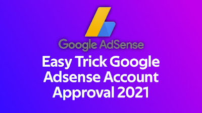 Easy Trick Google Adsense Account Approval 2021