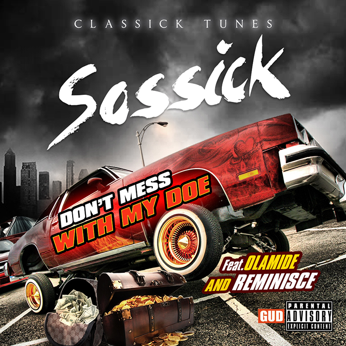 Sossick - Don't Mess With My Doe (feat. Olamide & Reminisce)