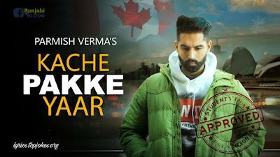 Kache Pakke Yaar Lyrics Parmish Verma, Desi Crew