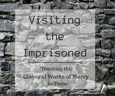 Visiting the Imprisoned- Teaching the Corporal Works of Mercy to Teens