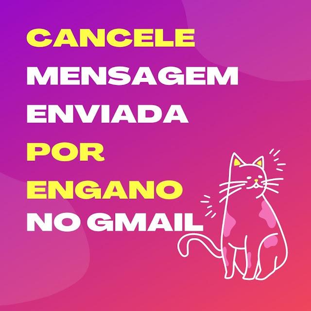 Cancele mensagem enviada por engano no Gmail