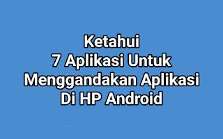 Ketahui 7 Aplikasi Untuk Menggandakan Aplikasi Di HP Android