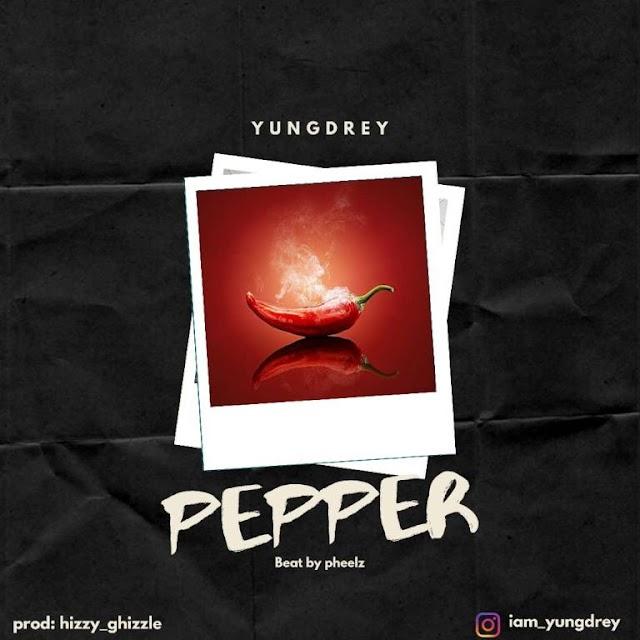 MUSIC: Yung Drey – PEPPER