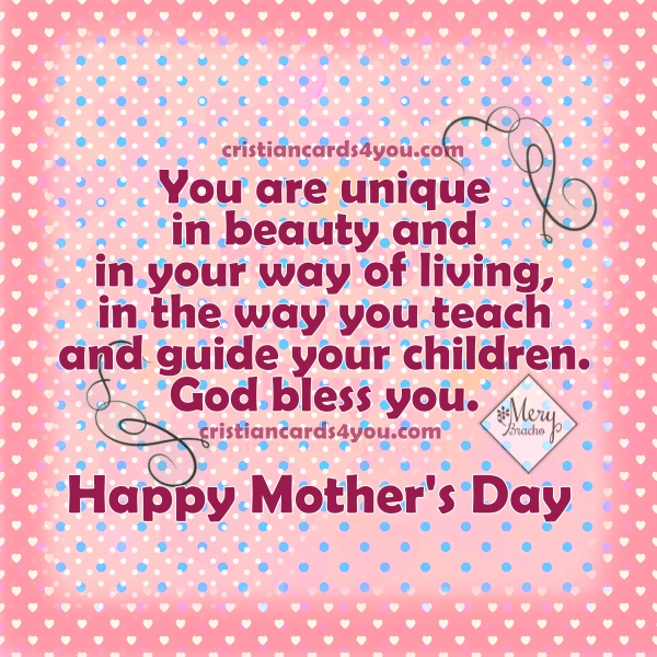 Happy mothers day image to share with mom, sister, grandmother, daughter, wife by Mery Bracho. Christian quotes.