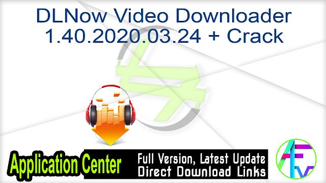 DLNow Video Downloader 1.40.2020.03.24 + Crack