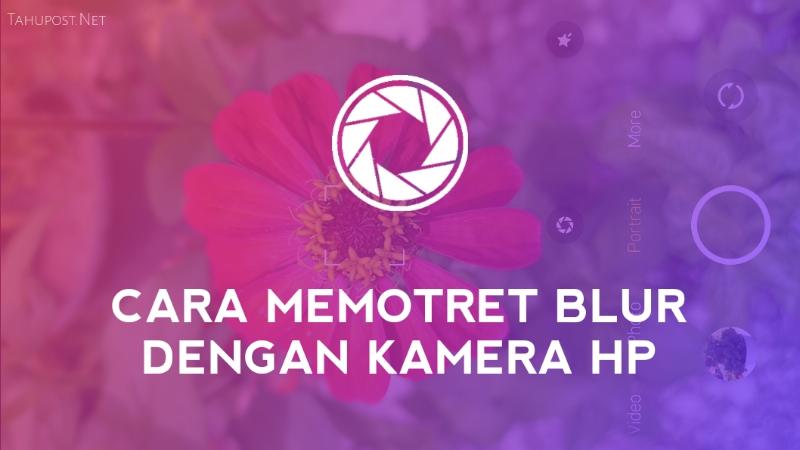Cara Memotret Blur dengan Kamera HP