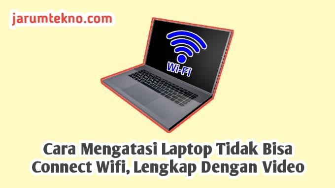 Cara Mengatasi Laptop Tidak Bisa Connect Wifi, Lengkap Dengan Video