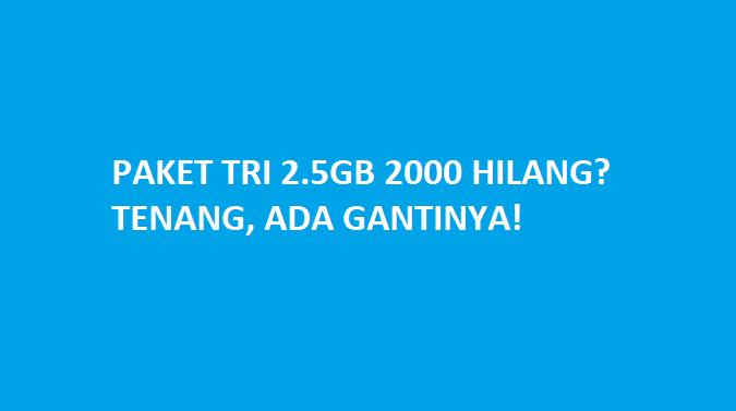 paket tri 2.5gb 2000 hilang