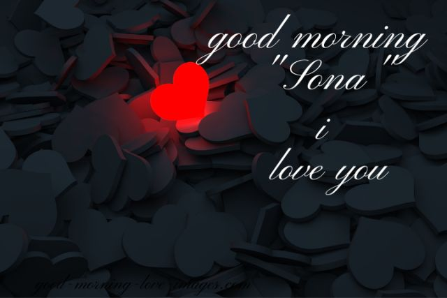 good morning sona I love you with heart images