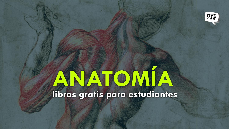30 libros digitales gratis para estudiantes de Anatomía | Oye Juanjo!