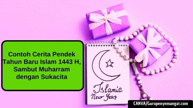 Contoh Cerita Pendek Tahun Baru Islam 1443 H, Sambut Muharram dengan Sukacita