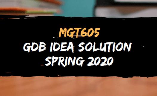 MGT605 GDB  SOLUTION SPRING 2020
