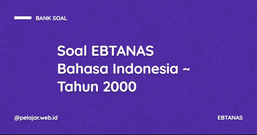 Soal EBTANAS (Evaluasi Belajar Tahap Akhir Nasional) Bahasa Indonesia