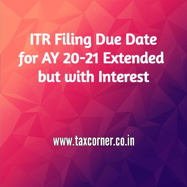 ITR Filing Due Date for AY 20-21 Extended but with Interest