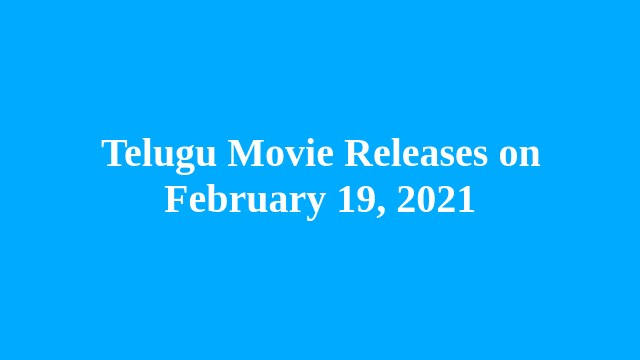 Prominent Telugu Movie Releases on February 19, 2021