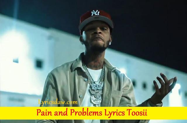 Pain and Problems Lyrics Toosii