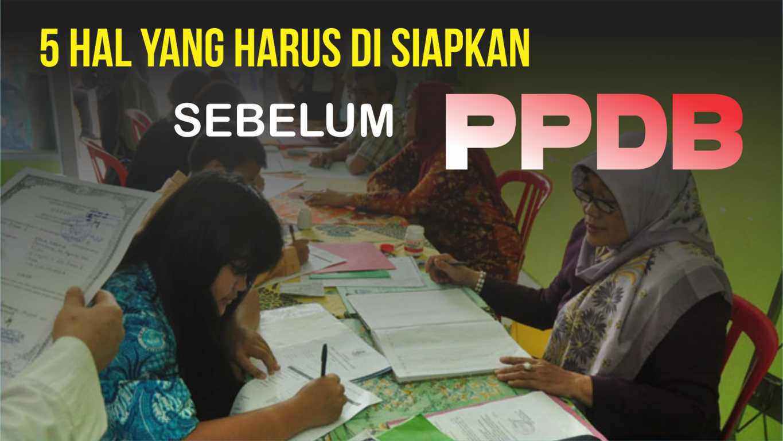 5 Hal Yang Harus Dipersiapkan Sebelum Pelaksanaan PPDB