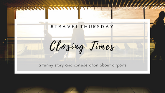 Travel | Closing times at airports - what is reasonable?