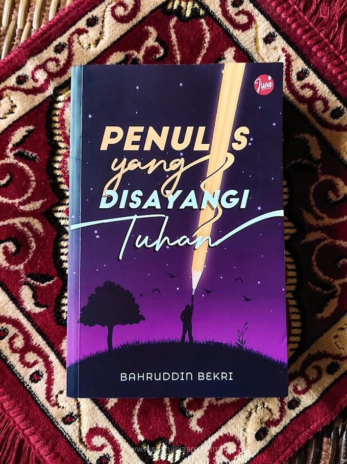 [Ulasan Buku] Penulis Yang Disayang Tuhan (oleh Bahruddin Bekri)
