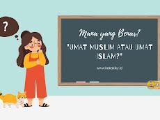Umat Muslim Atau Umat Islam, Mana Kata Yang Benar?