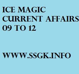 ICE MAGIC CURRENT AFFAIRS 09 TO 12