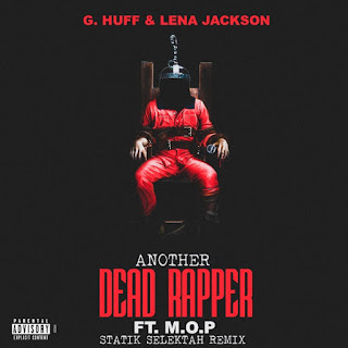 "G. Huff & Lena Jackson feat. M.O.P. ""Another Dead Rapper"" (Statik Selektah Remix)"