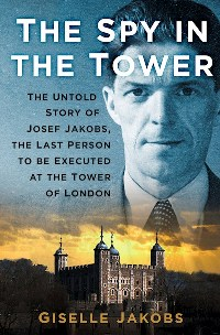 https://www.amazon.com/Spy-Tower-Untold-Joseph-Executed/dp/0750989300