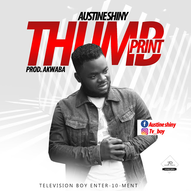 Austine Shiny — Thumb Print [New Song] - Mp3made.com.ng