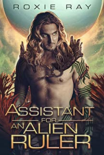 Assistant For An Alien Ruler by Roxie Ray