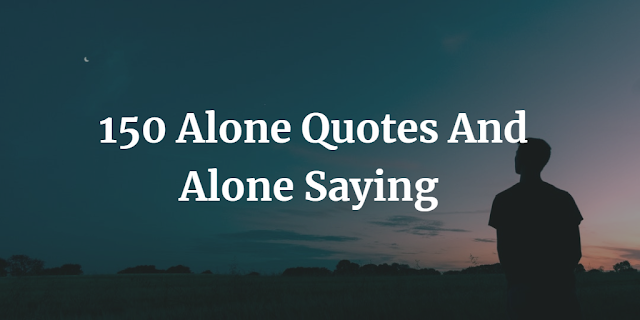 Alone Quotes And Alone Saying