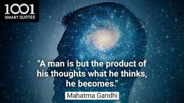 A Man Is But The Product Of His Thoughts What He Thinks He Becomes