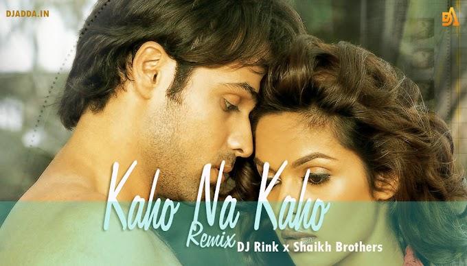 Kaho Na Kaho (Remix) -DJ Rink x Shaikh Brothers