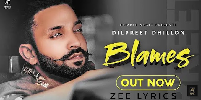 Blames song lyrics | Dilpreet Dhillon