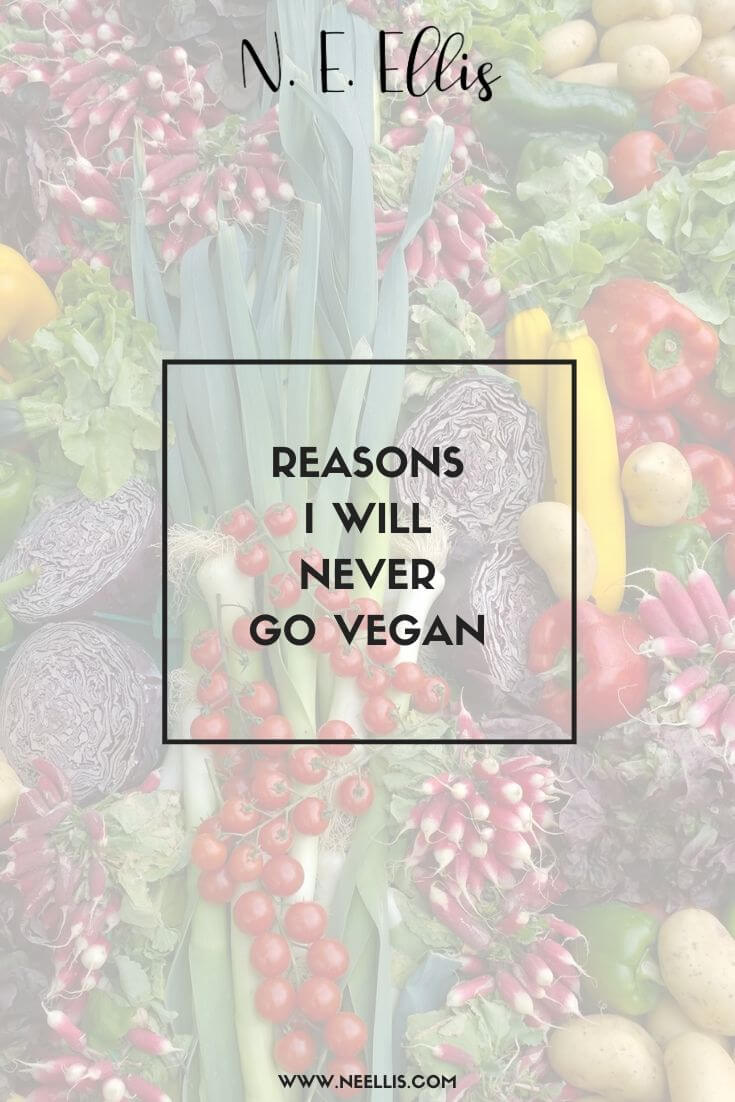 Reasons I Will Never Go Vegan | There are so many reasons I won't go vegan, but here's just a few.